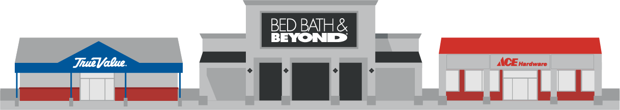 True Value, Bed Bath and Beyond and Ace Hardware